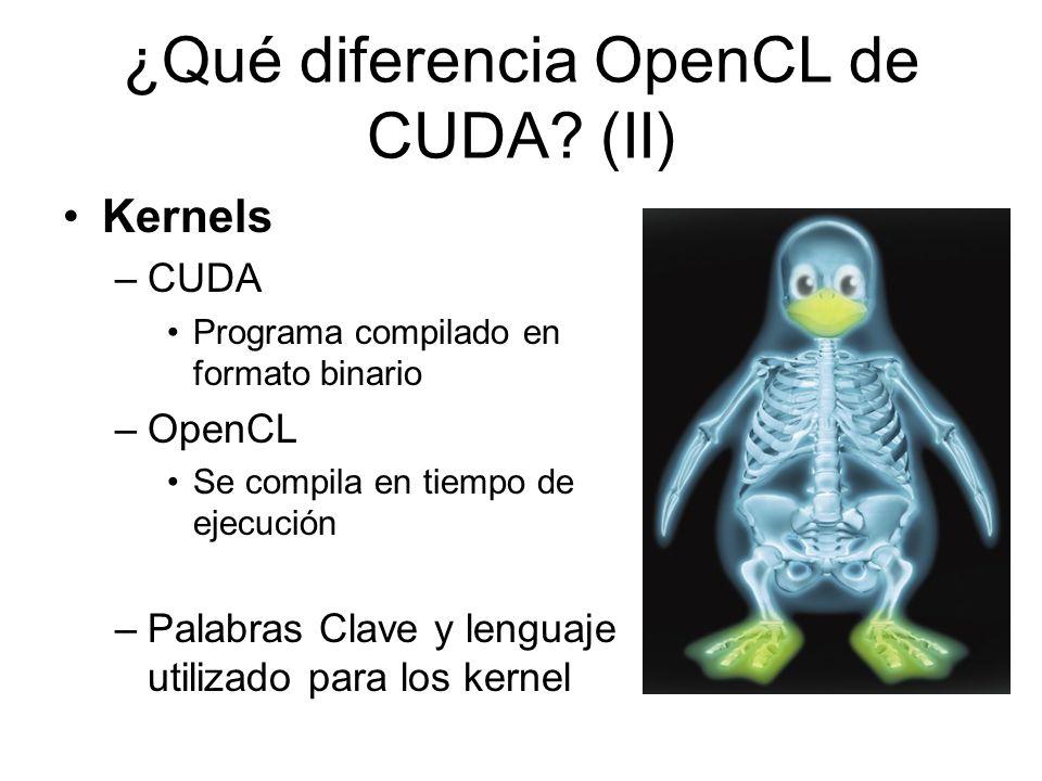 ¿Qué diferencia OpenCL de CUDA? (II) Kernels –CUDA Programa compilado en formato binario –OpenCL Se compila en tiempo de ejecución –Palabras Clave y l
