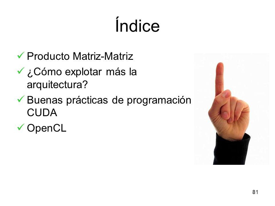 Índice Producto Matriz-Matriz ¿Cómo explotar más la arquitectura? Buenas prácticas de programación CUDA OpenCL 81
