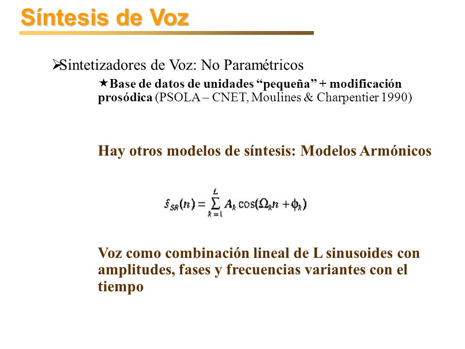 Síntesis de Voz Sintetizadores de Voz: No Paramétricos Base de datos de unidades pequeña + modificación prosódica (PSOLA – CNET, Moulines & Charpentie