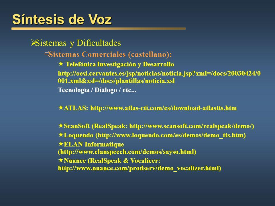 Síntesis de Voz Sistemas y Dificultades Sistemas Comerciales (castellano): Telefónica Investigación y Desarrollo http://oesi.cervantes.es/jsp/noticias