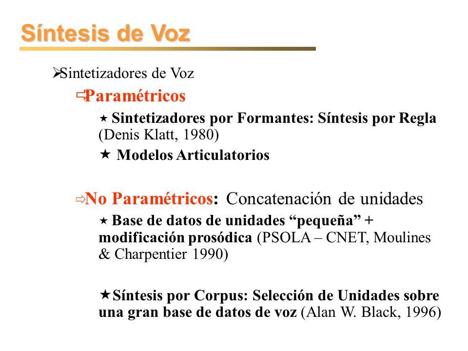 Síntesis de Voz Sintetizadores de Voz Paramétricos Sintetizadores por Formantes: Síntesis por Regla (Denis Klatt, 1980) Modelos Articulatorios No Para