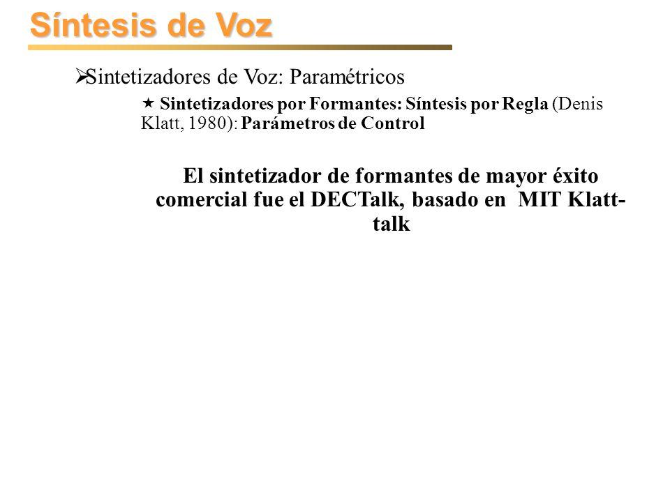 Síntesis de Voz Sintetizadores de Voz: No Paramétricos Base de datos de unidades pequeña + modificación prosódica (PSOLA – CNET, Moulines & Charpentier 1990) Dificultad y elevado tiempo de desarrollo de los sistemas de síntesis por regla.