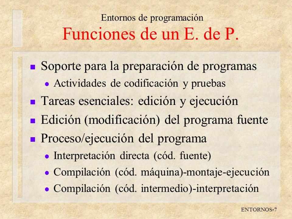Entornos de programación ENTORNOS-7 Funciones de un E. de P. n Soporte para la preparación de programas l Actividades de codificación y pruebas n Tare