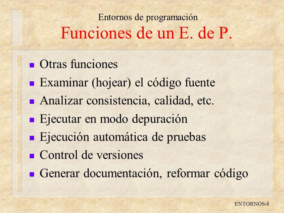 Entornos de programación ENTORNOS-8 Funciones de un E. de P. n Otras funciones n Examinar (hojear) el código fuente n Analizar consistencia, calidad,