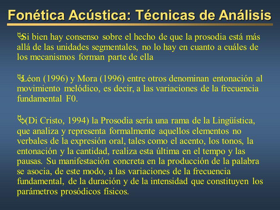 Fonética Acústica: Técnicas de Análisis Si bien hay consenso sobre el hecho de que la prosodia está más allá de las unidades segmentales, no lo hay en