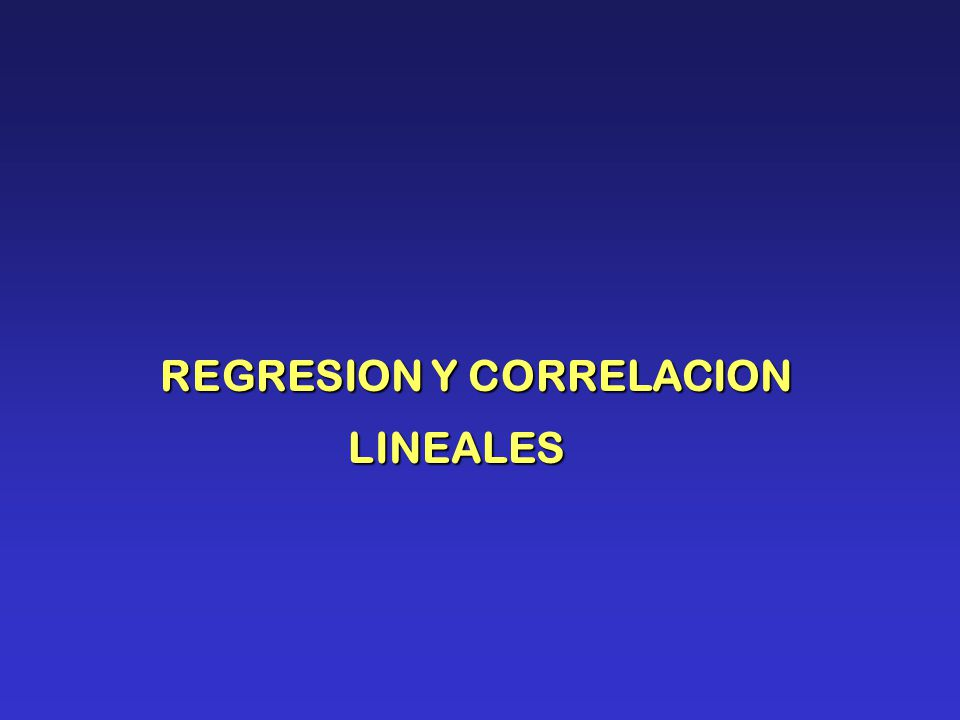 REGRESION Y CORRELACION LINEALES