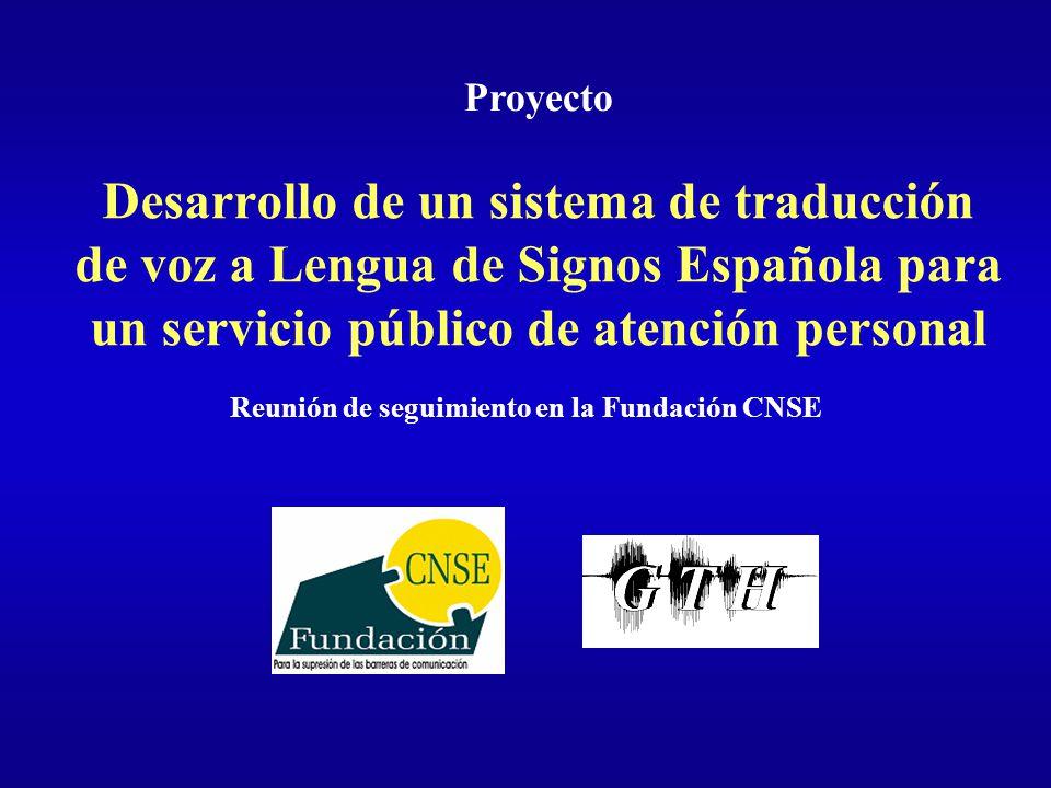 Desarrollo de un sistema de traducción de voz a Lengua de Signos Española para un servicio público de atención personal Reunión de seguimiento en la F