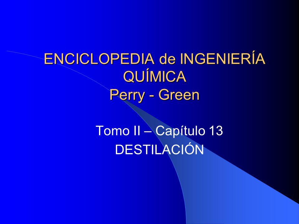ENCICLOPEDIA de INGENIERÍA QUÍMICA Perry - Green Tomo II – Capítulo 13 DESTILACIÓN