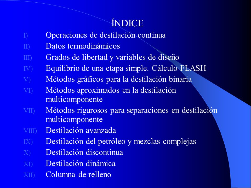 ÍNDICE I) Operaciones de destilación continua II) Datos termodinámicos III) Grados de libertad y variables de diseño IV) Equilibrio de una etapa simpl