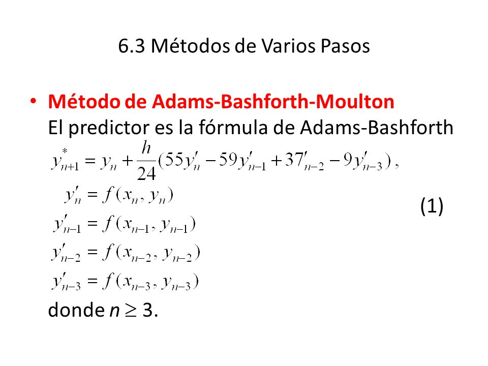 6.3 Métodos de Varios Pasos Método de Adams-Bashforth-Moulton El predictor es la fórmula de Adams-Bashforth (1) donde n 3.