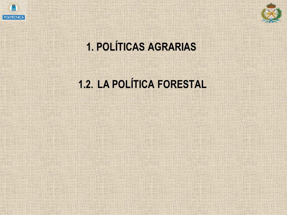 1. POLÍTICAS AGRARIAS 1.2.LA POLÍTICA FORESTAL