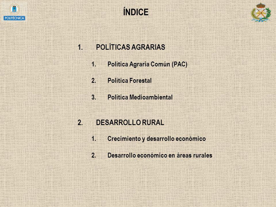 ÍNDICE 1.POLÍTICAS AGRARIAS 1.Política Agraria Común (PAC) 2.Política Forestal 3.Política Medioambiental 2.DESARROLLO RURAL 1.Crecimiento y desarrollo
