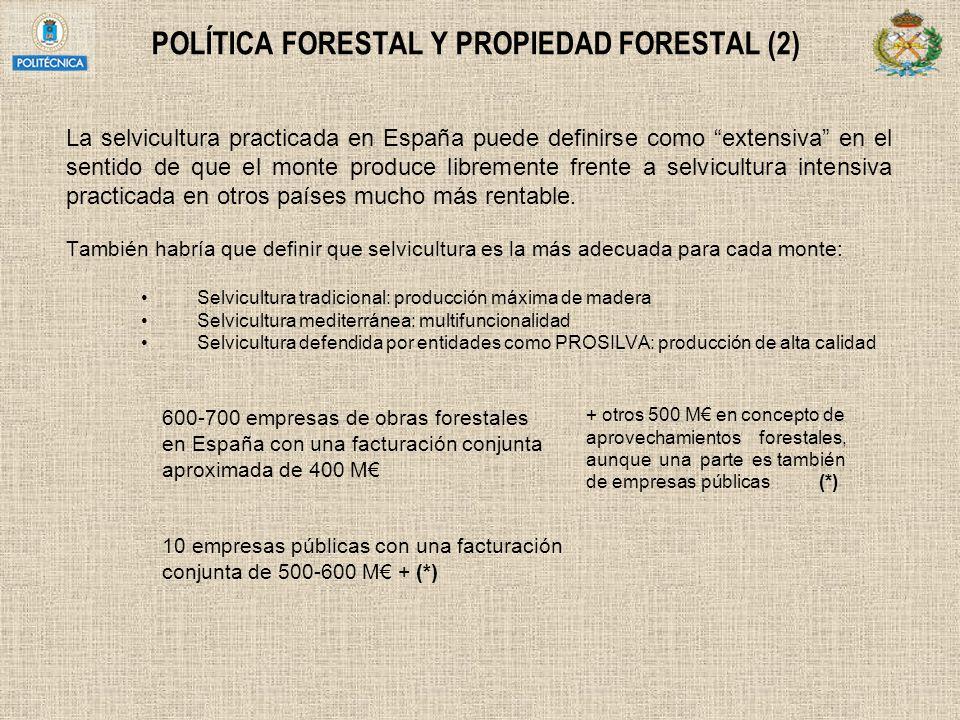 POLÍTICA FORESTAL Y PROPIEDAD FORESTAL (2) La selvicultura practicada en España puede definirse como extensiva en el sentido de que el monte produce l