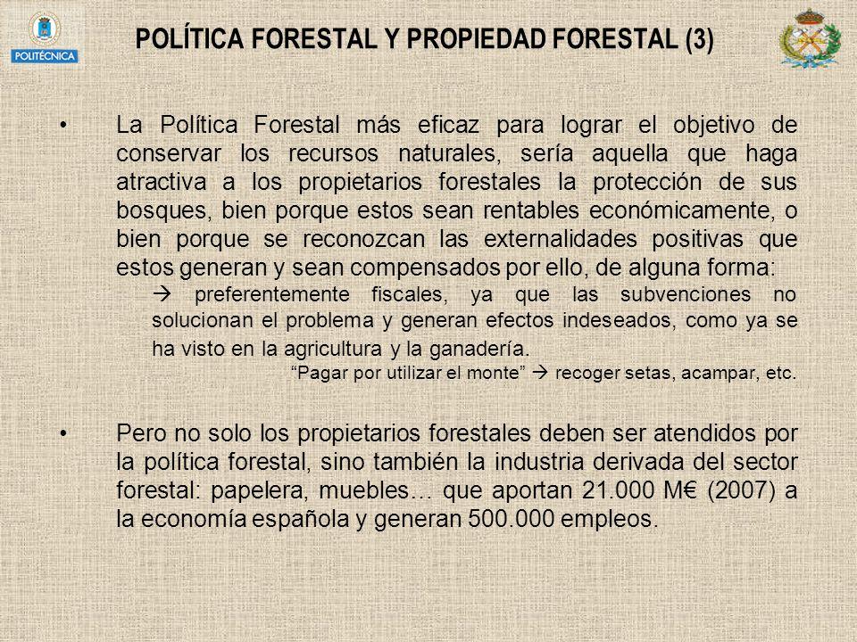 POLÍTICA FORESTAL Y PROPIEDAD FORESTAL (3) La Política Forestal más eficaz para lograr el objetivo de conservar los recursos naturales, sería aquella