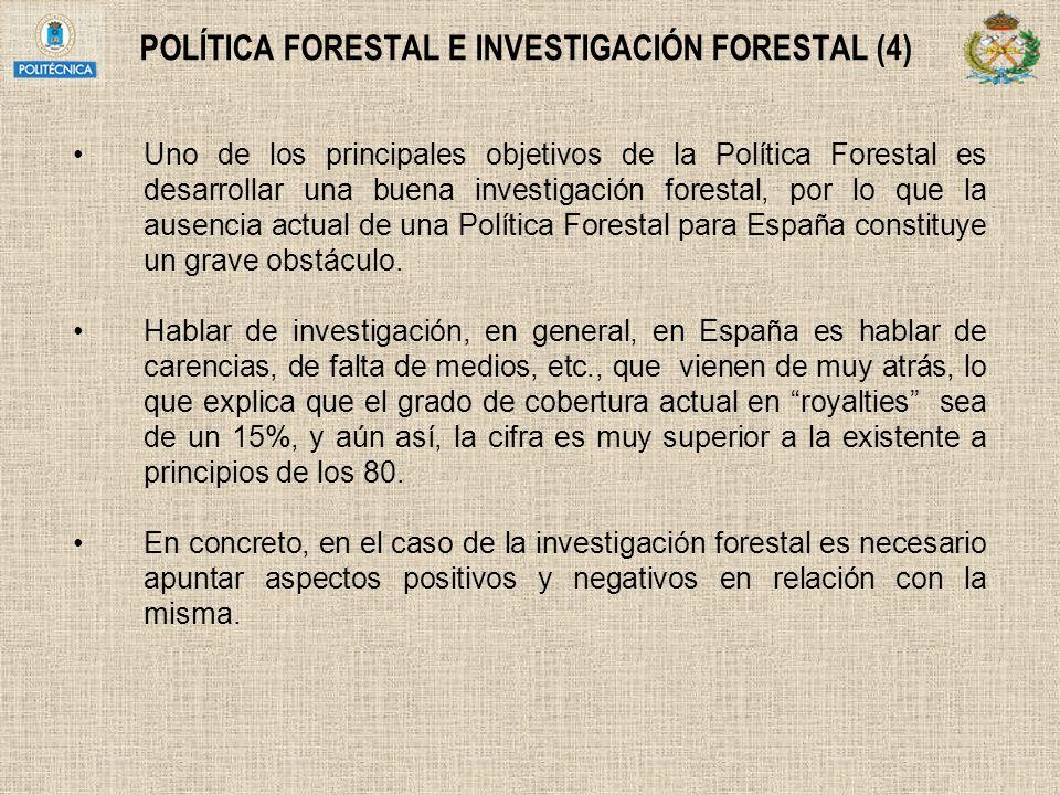 POLÍTICA FORESTAL E INVESTIGACIÓN FORESTAL (4) Uno de los principales objetivos de la Política Forestal es desarrollar una buena investigación foresta