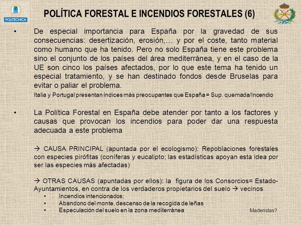 POLÍTICA FORESTAL E INCENDIOS FORESTALES (6) De especial importancia para España por la gravedad de sus consecuencias: desertización, erosión,… y por
