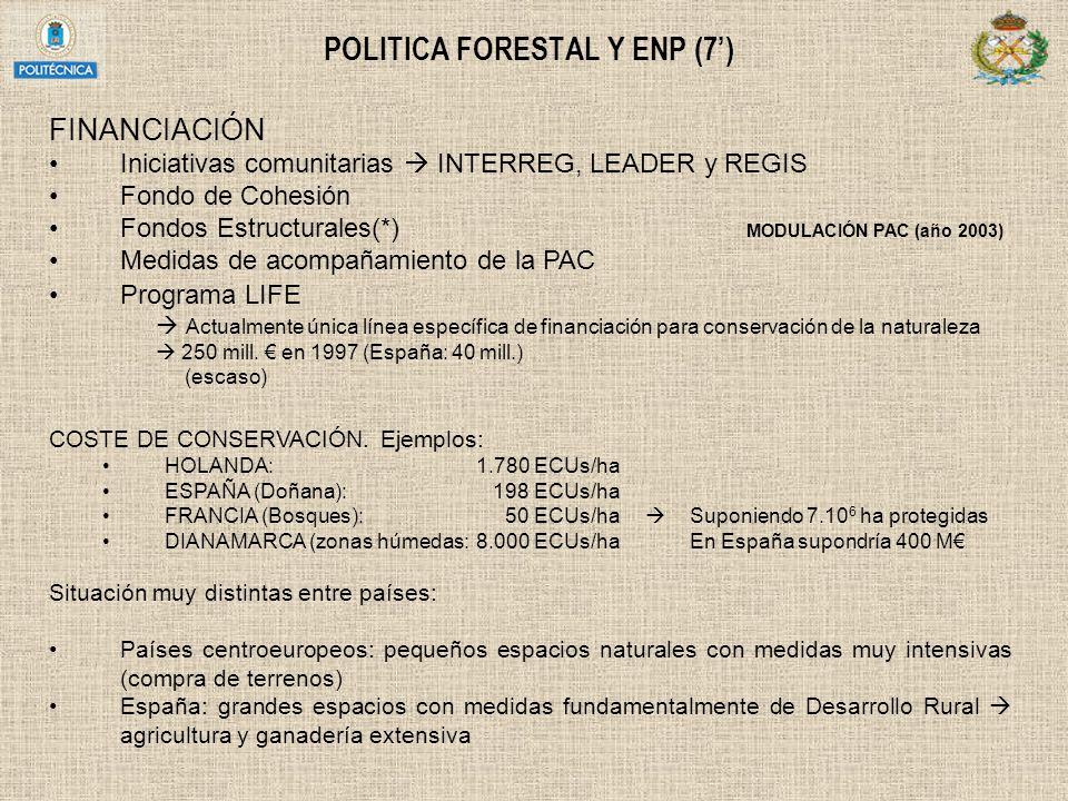 POLITICA FORESTAL Y ENP (7) FINANCIACIÓN Iniciativas comunitarias INTERREG, LEADER y REGIS Fondo de Cohesión Fondos Estructurales(*) MODULACIÓN PAC (a