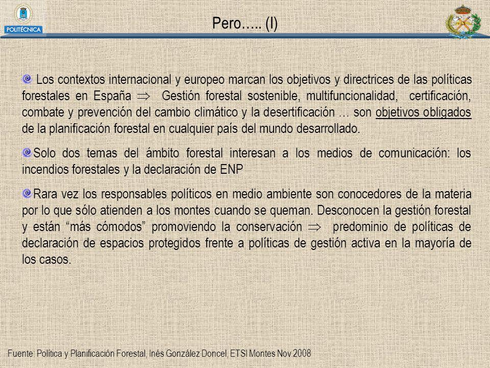 Pero….. (I) Los contextos internacional y europeo marcan los objetivos y directrices de las políticas forestales en España Gestión forestal sostenible