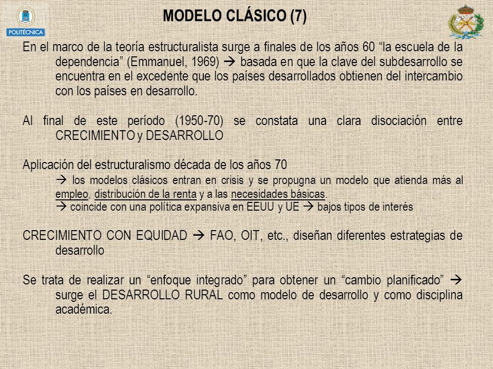 MODELO CLÁSICO (7) En el marco de la teoría estructuralista surge a finales de los años 60 la escuela de la dependencia (Emmanuel, 1969) basada en que