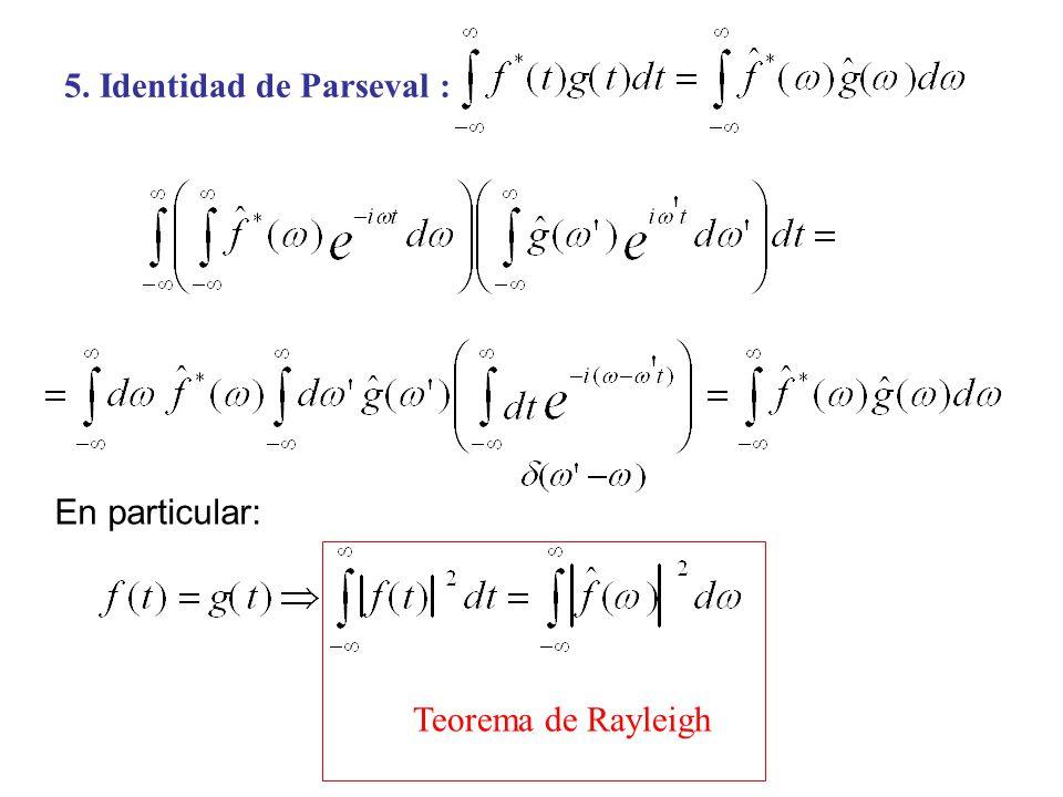 5. Identidad de Parseval : Teorema de Rayleigh En particular: