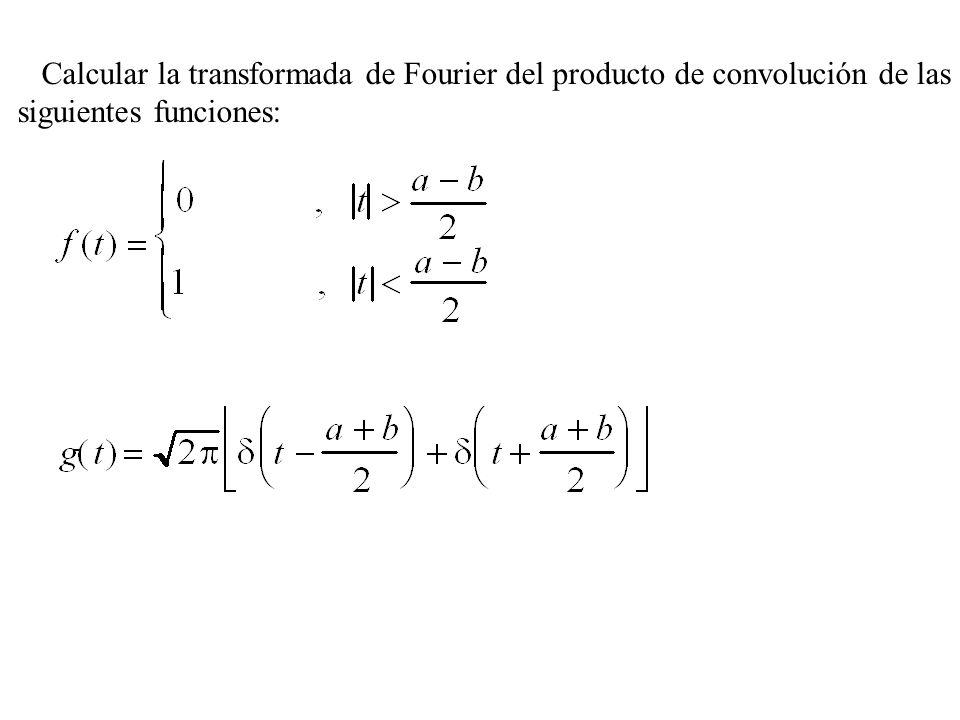 Calcular la transformada de Fourier del producto de convolución de las siguientes funciones: