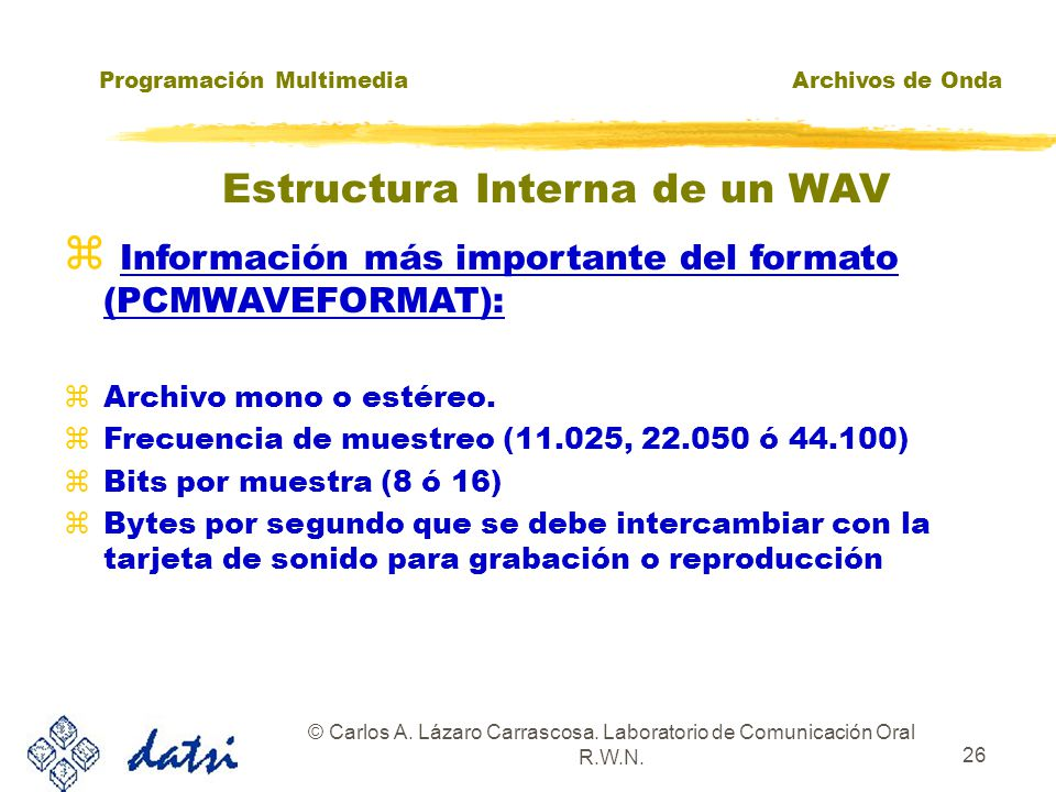 Programación MultimediaArchivos de Onda © Carlos A. Lázaro Carrascosa. Laboratorio de Comunicación Oral R.W.N. 25 zAPI DE BAJO NIVEL: FUNCIONES BÁSICA