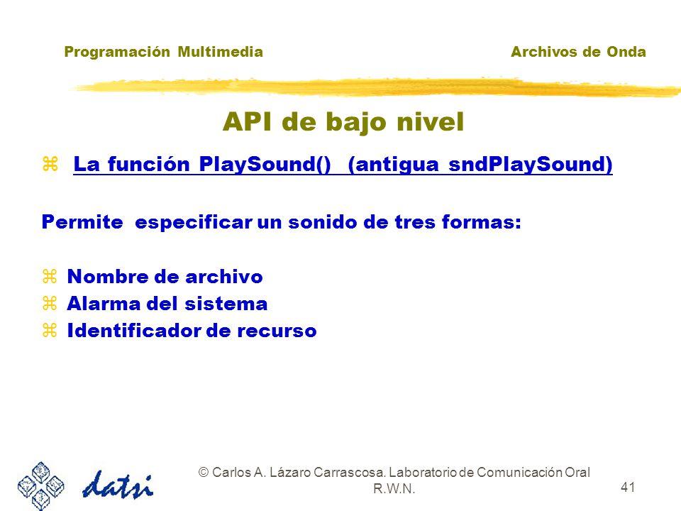 Programación MultimediaArchivos de Onda © Carlos A. Lázaro Carrascosa. Laboratorio de Comunicación Oral R.W.N. 40 La función PlaySound() (antigua sndP