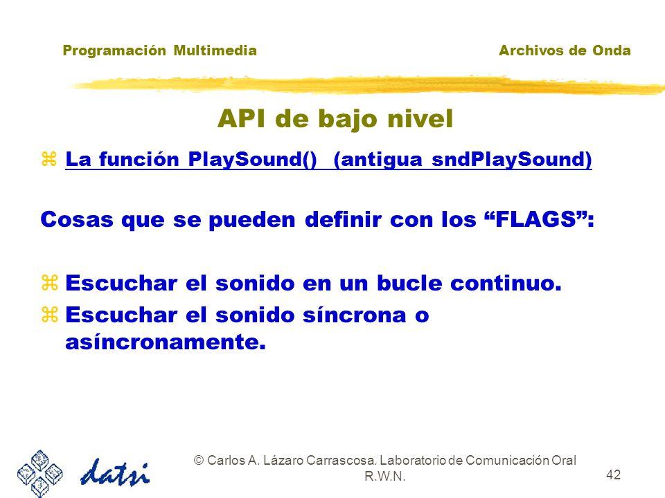 Programación MultimediaArchivos de Onda © Carlos A. Lázaro Carrascosa. Laboratorio de Comunicación Oral R.W.N. 41 La función PlaySound() (antigua sndP