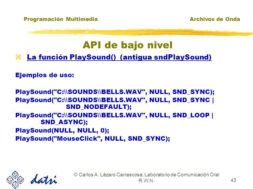 Programación MultimediaArchivos de Onda © Carlos A. Lázaro Carrascosa. Laboratorio de Comunicación Oral R.W.N. 42 zLa función PlaySound() (antigua snd