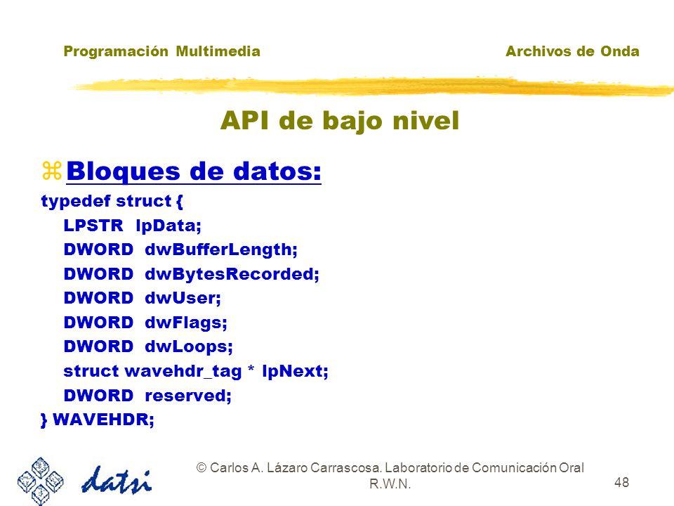 Programación MultimediaArchivos de Onda © Carlos A. Lázaro Carrascosa. Laboratorio de Comunicación Oral R.W.N. 47 API de bajo nivel zBloques de datos: