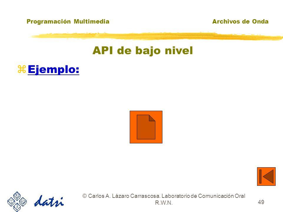 Programación MultimediaArchivos de Onda © Carlos A. Lázaro Carrascosa. Laboratorio de Comunicación Oral R.W.N. 48 API de bajo nivel zBloques de datos: