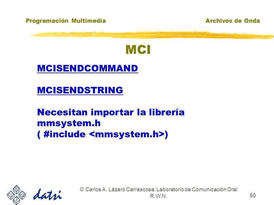 Programación MultimediaArchivos de Onda © Carlos A. Lázaro Carrascosa. Laboratorio de Comunicación Oral R.W.N. 49 API de bajo nivel zEjemplo: