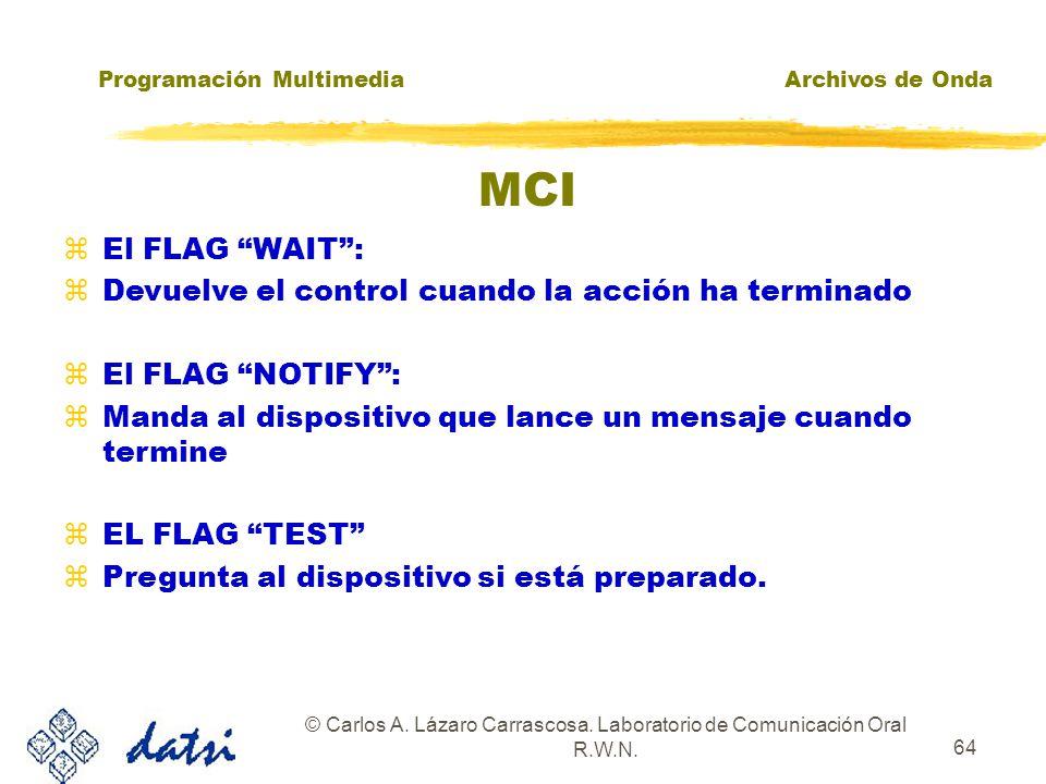 Programación MultimediaArchivos de Onda © Carlos A. Lázaro Carrascosa. Laboratorio de Comunicación Oral R.W.N. 63 MCI zdwError Código de error devuelt