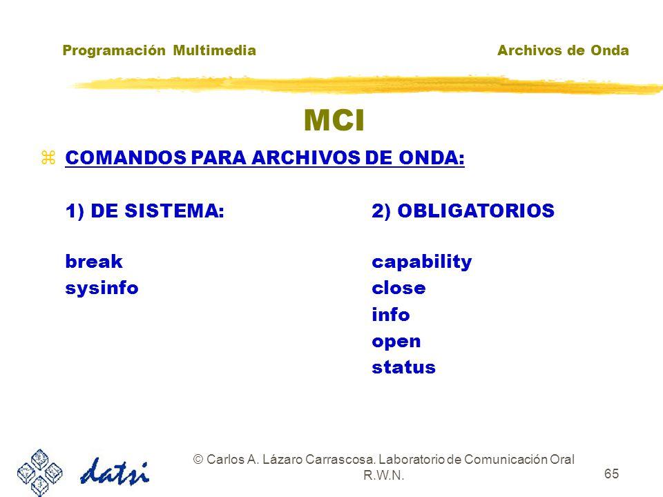 Programación MultimediaArchivos de Onda © Carlos A. Lázaro Carrascosa. Laboratorio de Comunicación Oral R.W.N. 64 MCI zEl FLAG WAIT: zDevuelve el cont