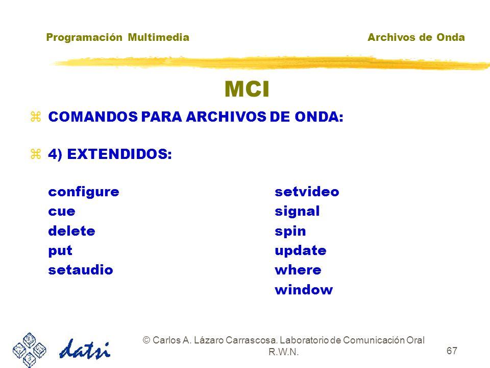Programación MultimediaArchivos de Onda © Carlos A. Lázaro Carrascosa. Laboratorio de Comunicación Oral R.W.N. 66 MCI zCOMANDOS PARA ARCHIVOS DE ONDA: