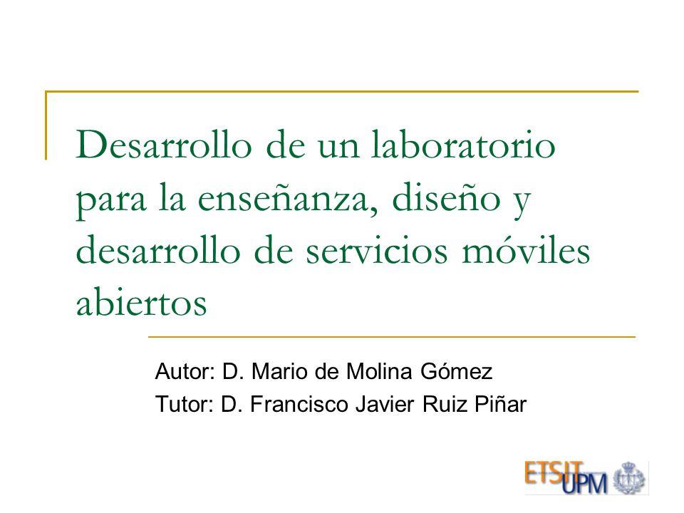 Desarrollo de un laboratorio para la enseñanza, diseño y desarrollo de servicios móviles abiertos Autor: D.