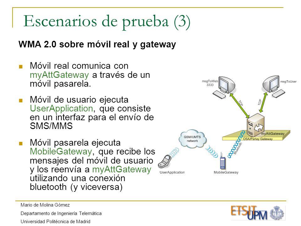 Mario de Molina Gómez Departamento de Ingeniería Telemática Universidad Politécnica de Madrid Escenarios de prueba (3) WMA 2.0 sobre móvil real y gateway Móvil real comunica con myAttGateway a través de un móvil pasarela.