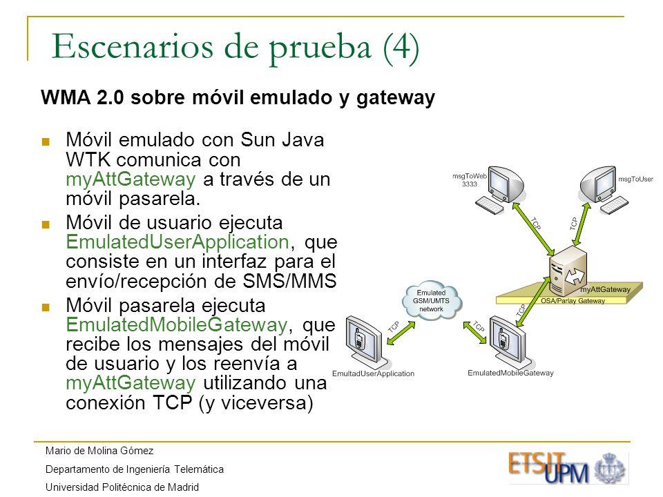 Mario de Molina Gómez Departamento de Ingeniería Telemática Universidad Politécnica de Madrid Escenarios de prueba (4) WMA 2.0 sobre móvil emulado y gateway Móvil emulado con Sun Java WTK comunica con myAttGateway a través de un móvil pasarela.