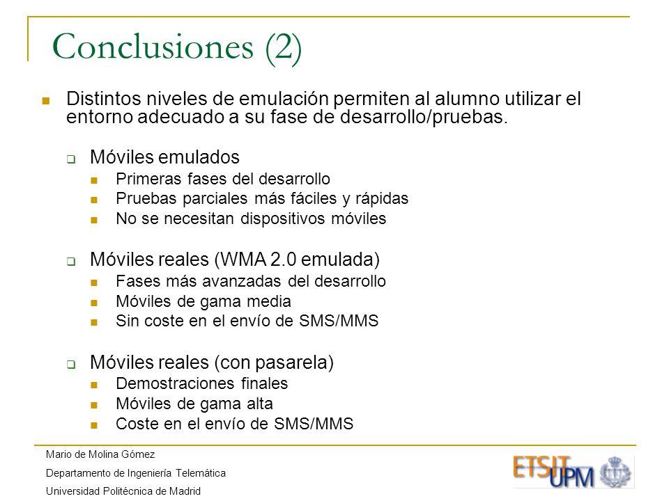 Mario de Molina Gómez Departamento de Ingeniería Telemática Universidad Politécnica de Madrid Conclusiones (2) Distintos niveles de emulación permiten al alumno utilizar el entorno adecuado a su fase de desarrollo/pruebas.