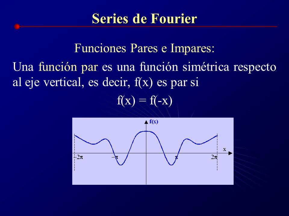 Series de Fourier Funciones Pares e Impares: Una función par es una función simétrica respecto al eje vertical, es decir, f(x) es par si f(x) = f(-x)