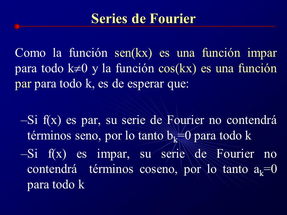 Series de Fourier Como la función sen(kx) es una función impar para todo k 0 y la función cos(kx) es una función par para todo k, es de esperar que: –