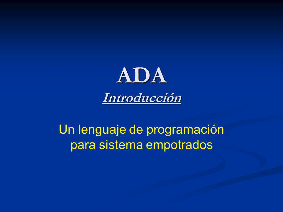 ADA Introducción Un lenguaje de programación para sistema empotrados