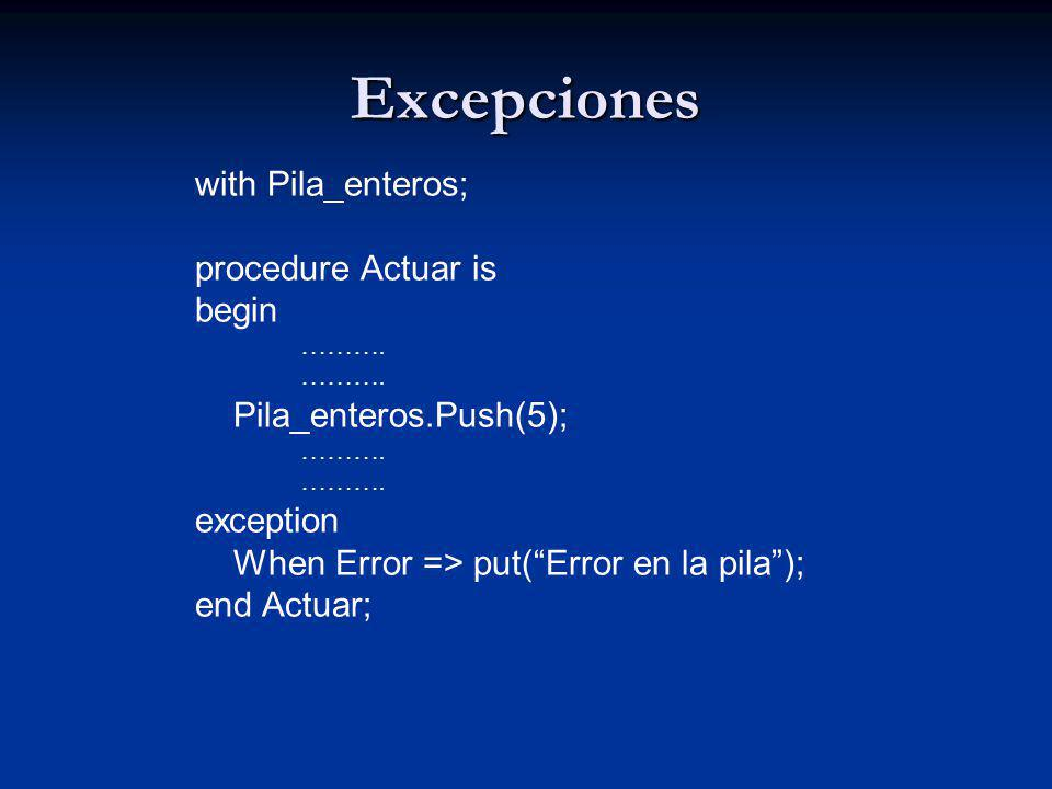 Excepciones with Pila_enteros; procedure Actuar is begin ……….