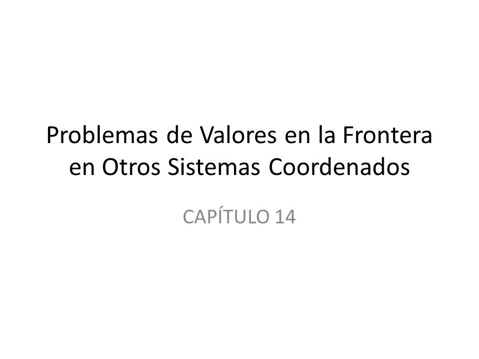 Problemas de Valores en la Frontera en Otros Sistemas Coordenados CAPÍTULO 14