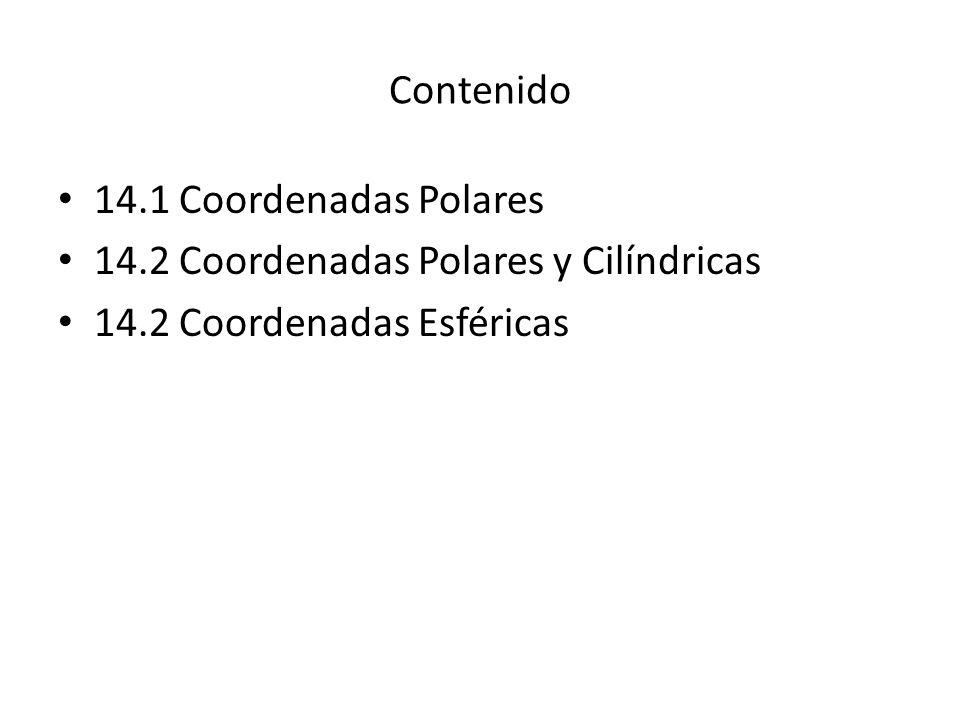 Contenido 14.1 Coordenadas Polares 14.2 Coordenadas Polares y Cilíndricas 14.2 Coordenadas Esféricas