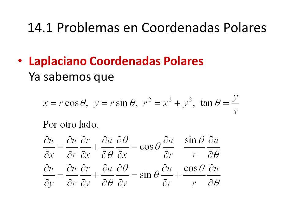 14.1 Problemas en Coordenadas Polares Laplaciano Coordenadas Polares Ya sabemos que