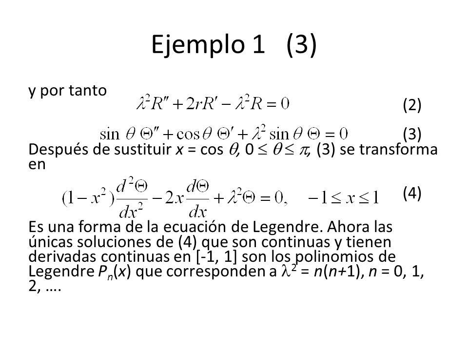 Ejemplo 1 (3) y por tanto (2) (3) Después de sustituir x = cos, 0, (3) se transforma en (4) Es una forma de la ecuación de Legendre. Ahora las únicas