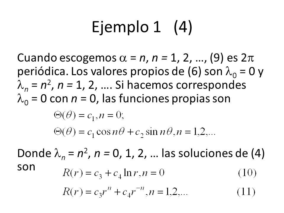 Ejemplo 1 (4) Cuando escogemos = n, n = 1, 2, …, (9) es 2 periódica. Los valores propios de (6) son 0 = 0 y n = n 2, n = 1, 2, …. Si hacemos correspon