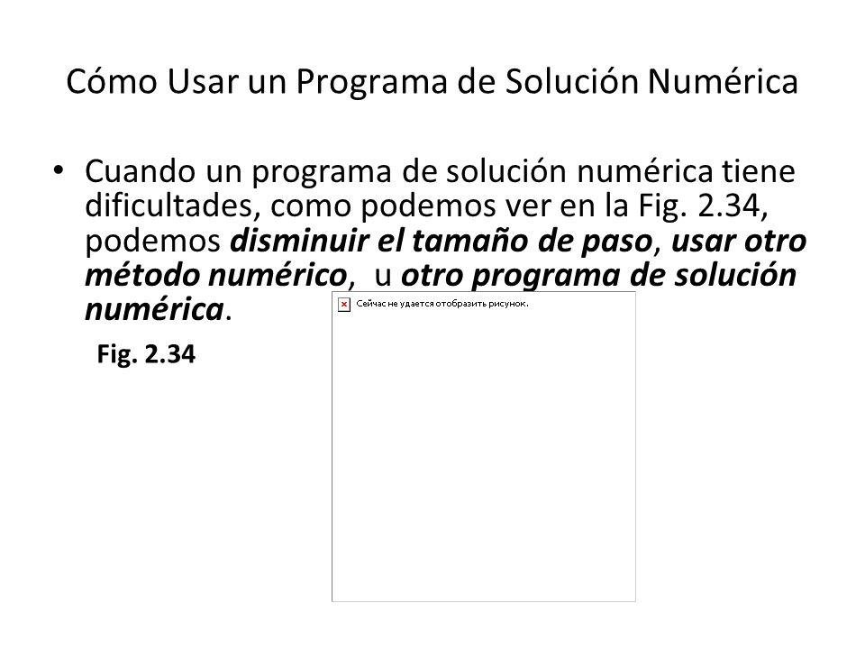 Cuando un programa de solución numérica tiene dificultades, como podemos ver en la Fig. 2.34, podemos disminuir el tamaño de paso, usar otro método nu