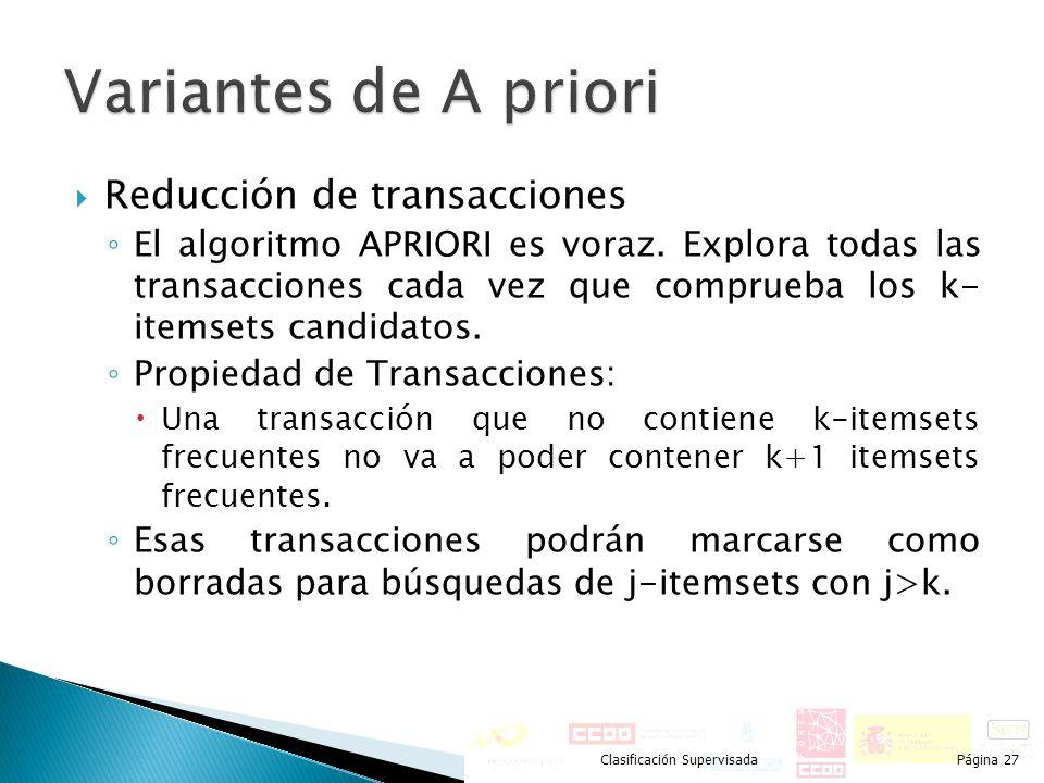 Reducción de transacciones El algoritmo APRIORI es voraz. Explora todas las transacciones cada vez que comprueba los k- itemsets candidatos. Propiedad